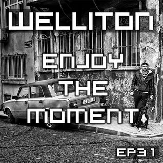 Welliton - Enjoy The Moment EP31