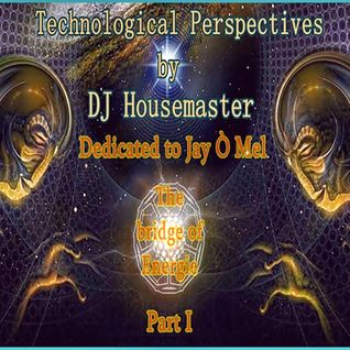 Technological Perspectives ( Bridge of Energy ) by Dj Housemaster