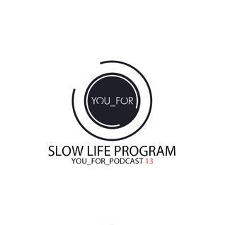 Slow Life Program – YOU FOR PODCAST 13