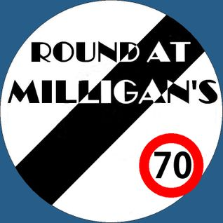 Round At Milligan's - Show 70 - 29th April 2013
