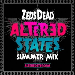 Zeds Dead - Altered States Summer Mix