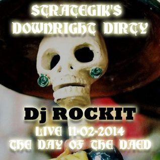 STRATEGIK'S DOWNRIGHT DIRTY LIVE w Dj ROCKIT - THE DAY OF THE DEAD MIX 11-02-14