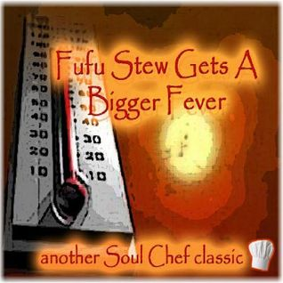 Fufu Stew Gets A Bigger Fever