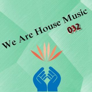 We Are House Music 032