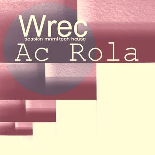 [Wrec Session] minimal mixed by Ac Rola ...N'joy it !!!