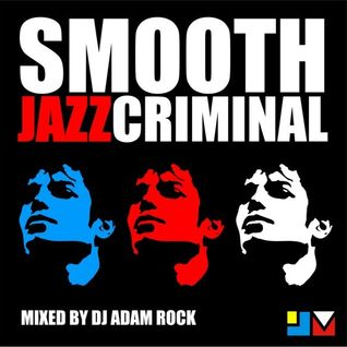 Smooth Jazz Criminal - jazz re:freshed mix by Dj Adam Rock