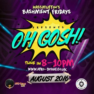 #10 Oh Gosh - August 2016 | Aug 19th (Wassmuffin Bashment Fridays)