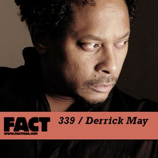 FACT mix 339 - Derrick May (Jul '12)