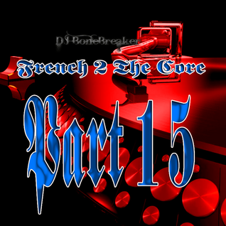 DJ BoneBreAker - French 2 The Core Part 15 [01-07-2012]