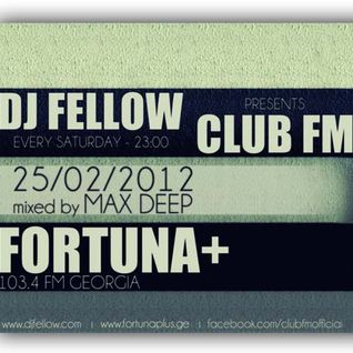 Club FM with DJ Fellow (mixed by Max Deep) [25.02.2012]