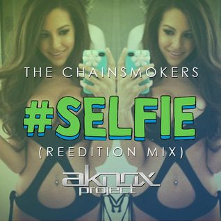 The Chainsmokers - #SELFIE (AKNOX Project Reedition Mix)