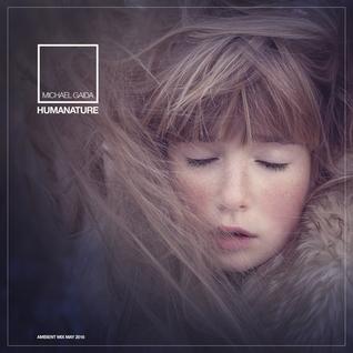 Humanature By Michael Gaida [Ambient Mix   May 2016]