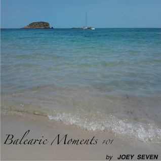 Balearic Moments 01 by Joey Seven 06.2012