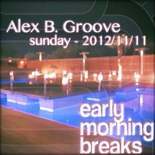 Early Morning Breaks with Alex B. Groove - sunday 2012/11/11