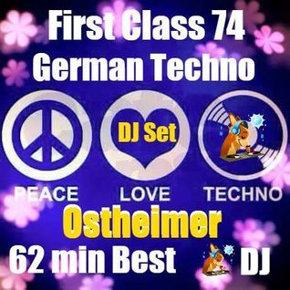 First Class 74...German Techno by Ostheimer DJ / Producer / Re Mixer ..62 min best Analog ! Dance ..