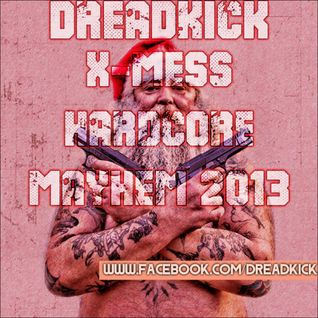 Dreadkick X-MESS Hardcore Mayhem 2013