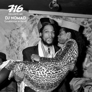 716 Exclusive Mix - Dj Nomad : Cameroon in Paris