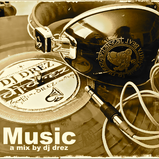 Music a mix by Dj Drez part3