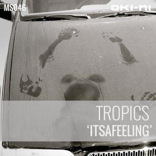 ITSAFEELING by Tropics