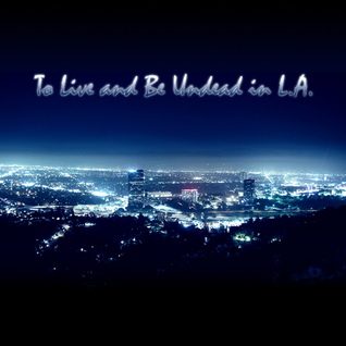 To Live and Be Undead in L.A.