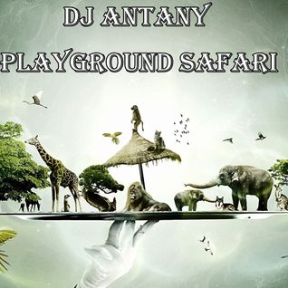 AnTaNy - PlayGround Safari (Promo Mix)