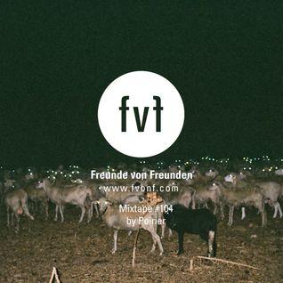 Freunde von Freunden Mixtape #104 by Poirier