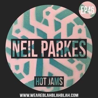 WeAreBlahBlahBlah EP46 'Hot Jams' - Mixed Neil Parkes [Hot Creations]