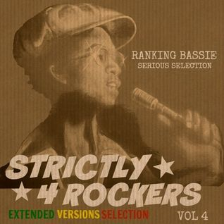 Strictly 4 Rockers - Vol 4 - Extended Versions (Ranking Bassie Serious Selection)