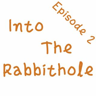 IntoTheRabbitHole Episode 2 - May 21st, 2014
