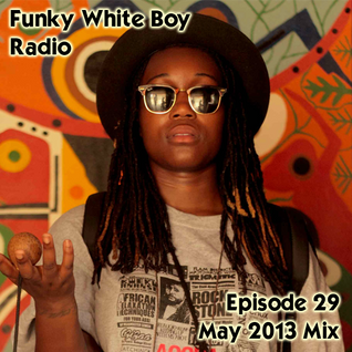 Funky White Boy Radio: Episode 29 - May 2013 Mix