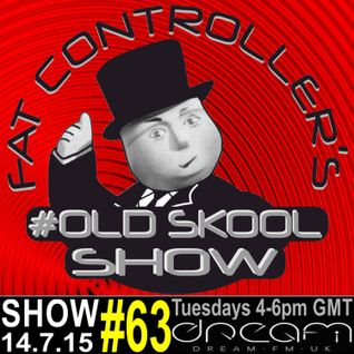 #OldSkool Show #63 With DJ Fat Controller on Dream FM 14th July 2015