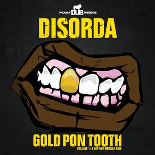 Dub BMX presents Disorda - Gold Pon Tooth Vol.1 : A Hip Hop Reggae Ride