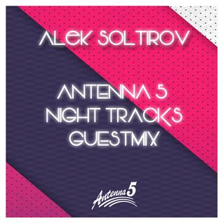 Alek Soltirov @ Antenna5 Night Tracks Guestmix (11.05.2016)