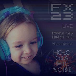 FX23 LIVE @ Namaste HOLOGRAPHIC (psyK146 to Hitech163)