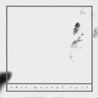 This Mortal Coil - The Inspirations