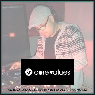 Core Values Collective Mix 005 By Alvaro Gonzalez