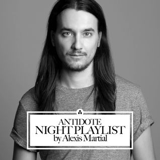 Antidote night playlist by Alexis Martial