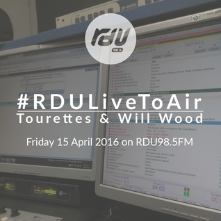 Tourettes and Will Wood – #RDULiveToAir – 15 April 2016