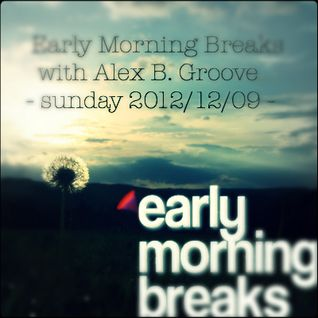 Early Morning Breaks with Alex B. Groove - sunday 2012/12/09