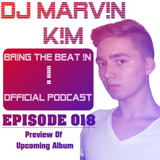 DJ MARV!N K!M - BR!NG THE BEAT !N Official Podcast [SPECIAL Episode 018 Preview of upcoming Album]