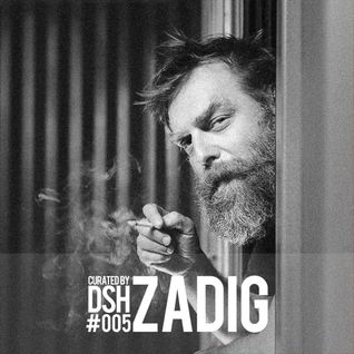 Zadig - Curated By DSH 005 (29-07-2016)