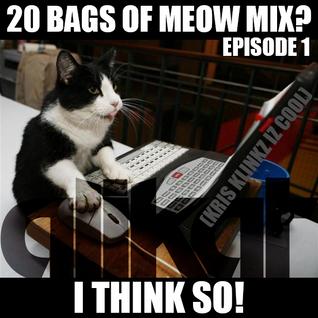 20 Bags of Meow Mix   no.1