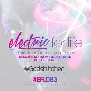 Gareth Emery - Electric For Life 083 (Classics set from Godskitchen, The Last Dance)
