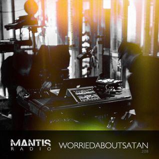 Mantis Radio 208 + worriedaboutsatan
