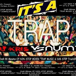 "<DJ KRIS VS NUMZ > Present : "" IT's A TRAP "" 2014  -VA-  OveR 80mins Of  TRAP & DUBSEP Tracks"