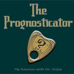 The Prognosticator (My Session with Dr. Ouija)