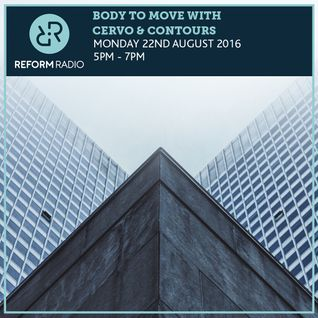 Body To Move with Cervo & Contours 22nd August 2016