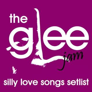 The Glee Jam: Silly Love Songs Setlist
