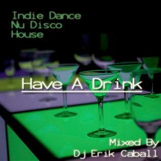 HAVE A DRINK (INDIE, NU DISCO, HOUSE) - MIXED BY ERIK CABALL