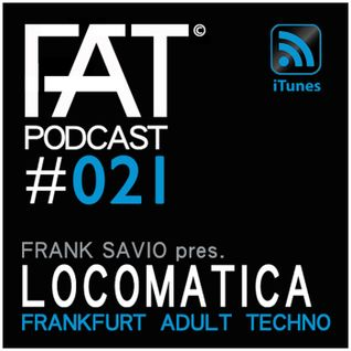 FAT Podcast - Episode #021 | with Frank Savio & Locomatica (LCMTC)